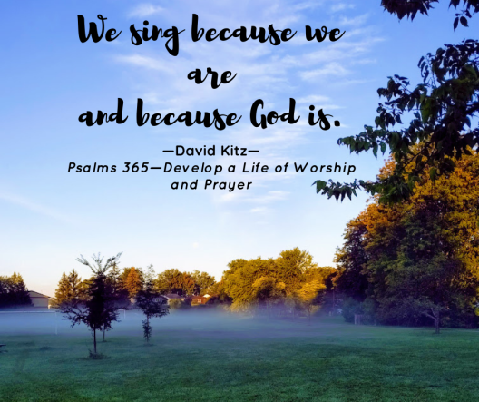 We sing because we are and because God is. (1)